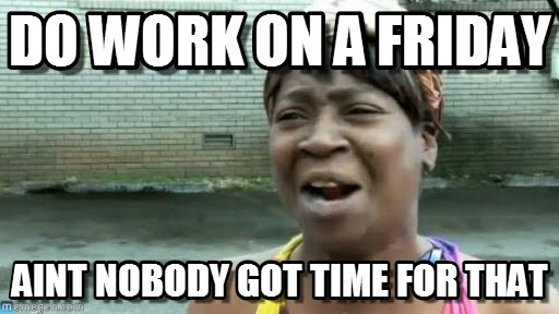 Funny Memes About Work On Friday : Let me tell you about my other new job couponbomb